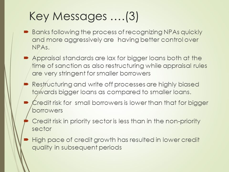 Key Messages ….(3)  Banks following the process of recognizing NPAs quickly and more aggressively are having better control over NPAs.  Appraisal st