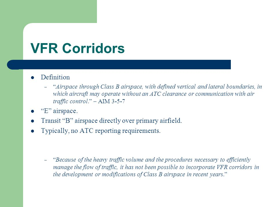 "VFR Corridors Definition – ""Airspace through Class B airspace, with defined vertical and lateral boundaries, in which aircraft may operate without an"
