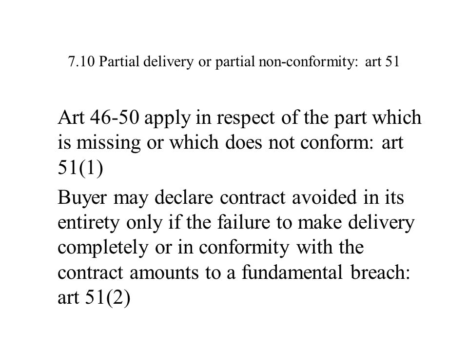 7.10 Partial delivery or partial non-conformity: art 51 Art 46-50 apply in respect of the part which is missing or which does not conform: art 51(1) B