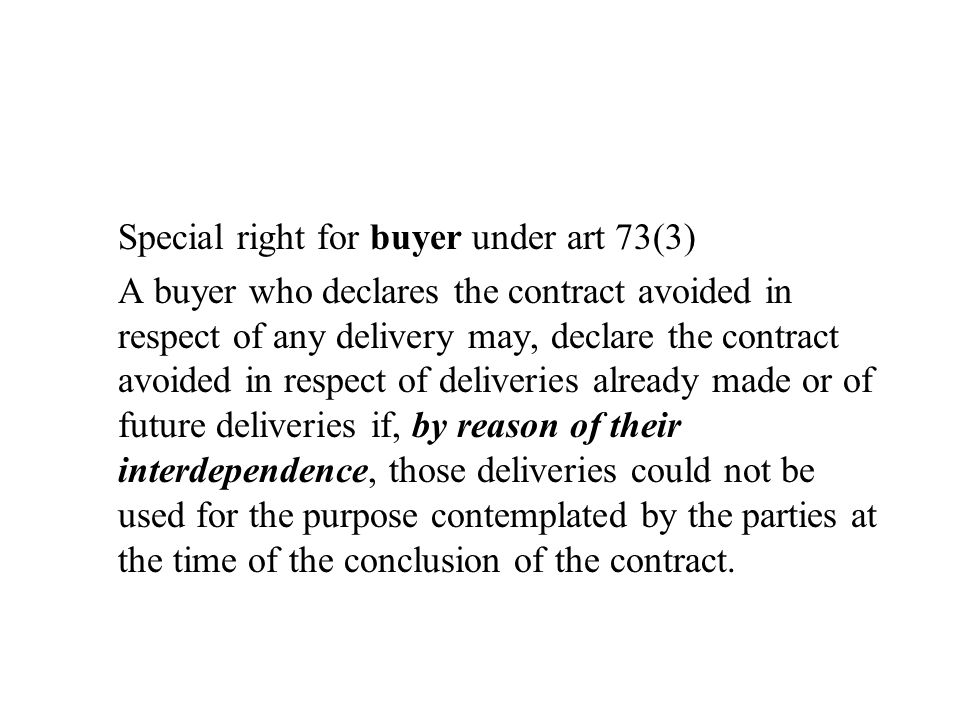 Special right for buyer under art 73(3) A buyer who declares the contract avoided in respect of any delivery may, declare the contract avoided in resp