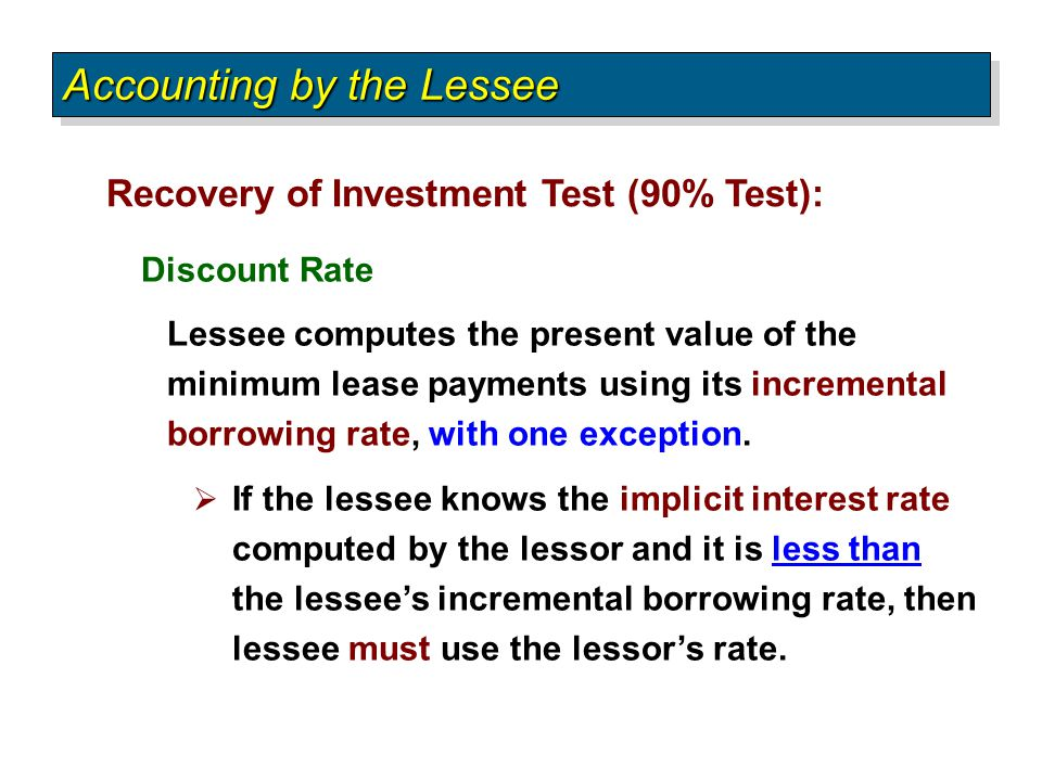 Recovery of Investment Test (90% Test): Accounting by the Lessee Discount Rate Lessee computes the present value of the minimum lease payments using i