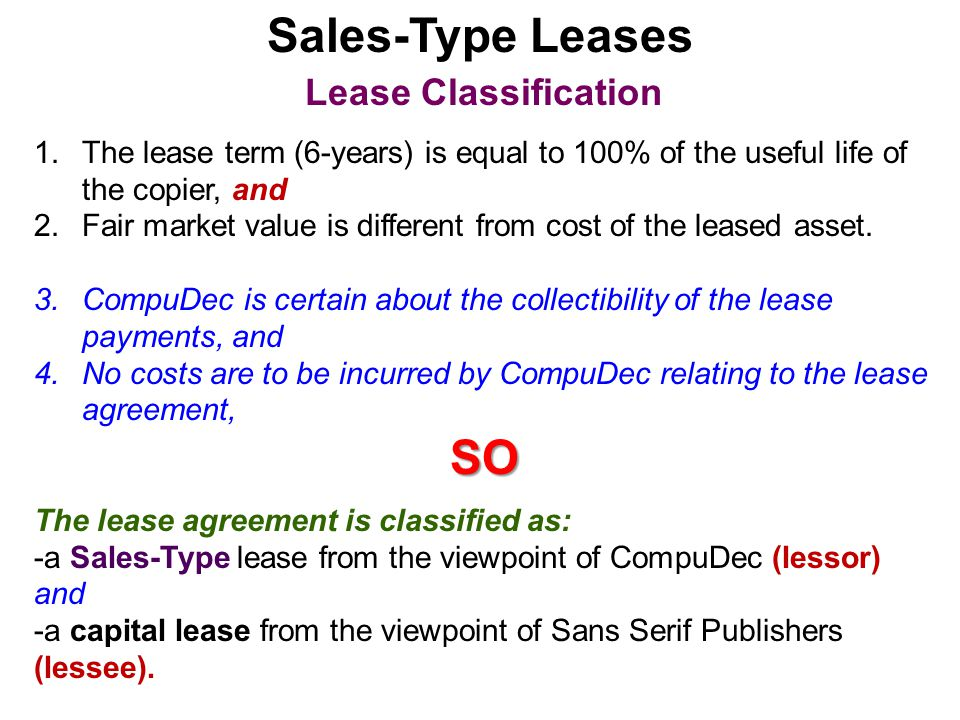 Sales-Type Leases Lease Classification 1.The lease term (6-years) is equal to 100% of the useful life of the copier, and 2.Fair market value is differ