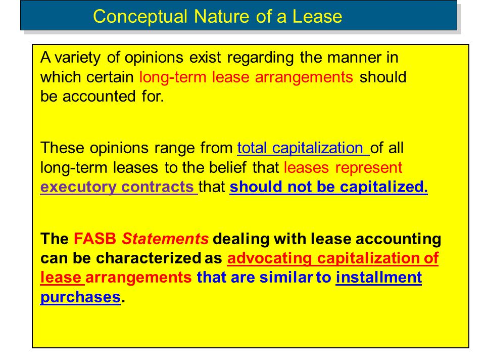 A variety of opinions exist regarding the manner in which certain long-term lease arrangements should be accounted for. These opinions range from tota