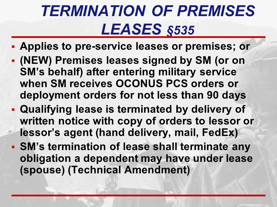 TERMINATION OF PREMISES LEASES §535  Applies to pre-service leases or premises; or  (NEW) Premises leases signed by SM (or on SM's behalf) after ent