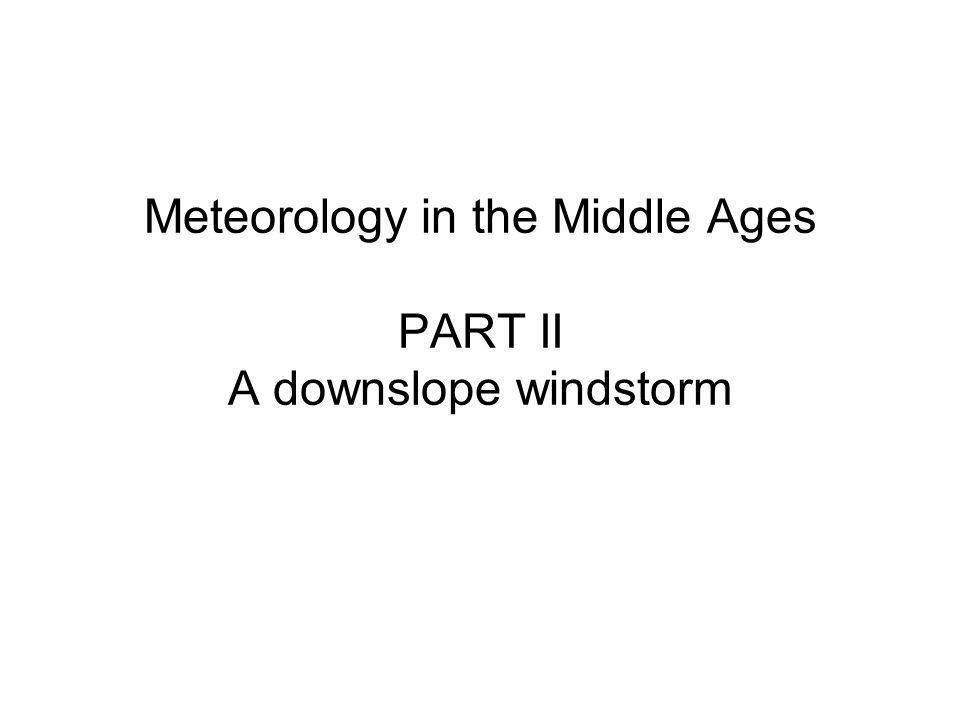 Meteorology in the Middle Ages PART II A downslope windstorm
