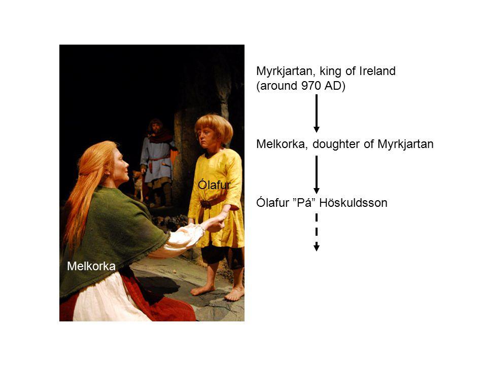 """Myrkjartan, king of Ireland (around 970 AD) Melkorka, doughter of Myrkjartan Ólafur """"Pá"""" Höskuldsson Melkorka Ólafur"""