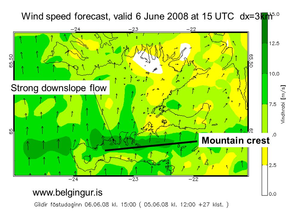 Wind speed forecast, valid 6 June 2008 at 15 UTC dx=3km www.belgingur.is Mountain crest Strong downslope flow