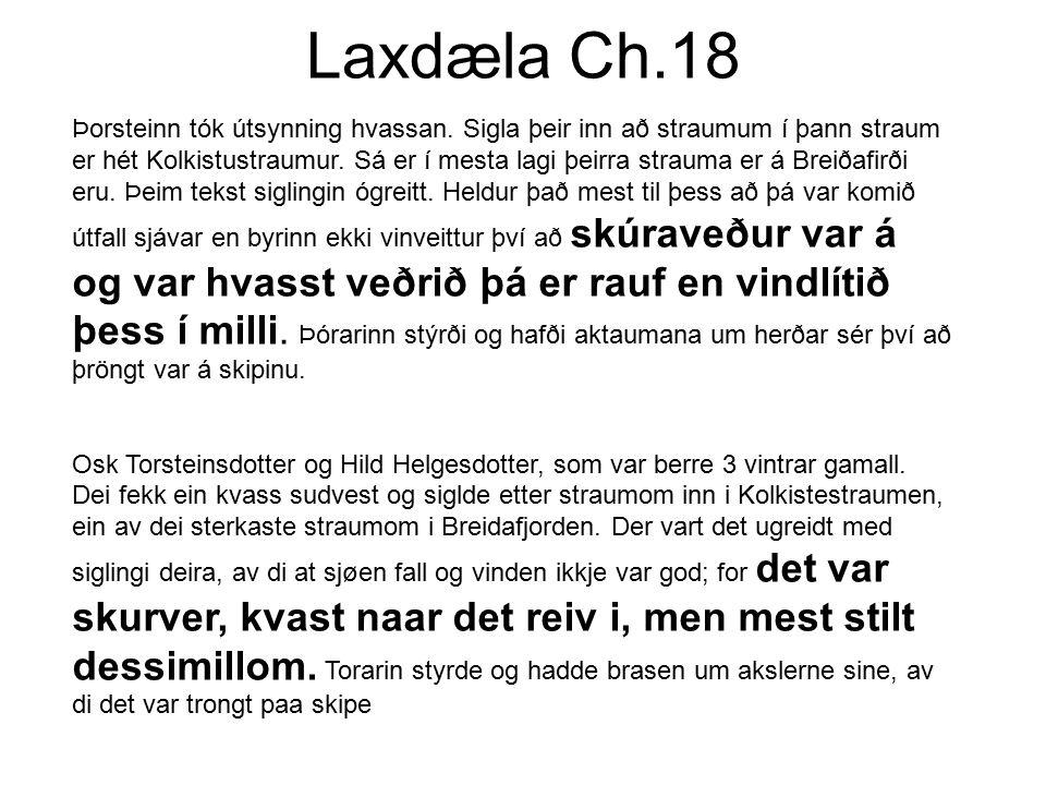 Laxdæla Ch.18 Þorsteinn tók útsynning hvassan. Sigla þeir inn að straumum í þann straum er hét Kolkistustraumur. Sá er í mesta lagi þeirra strauma er