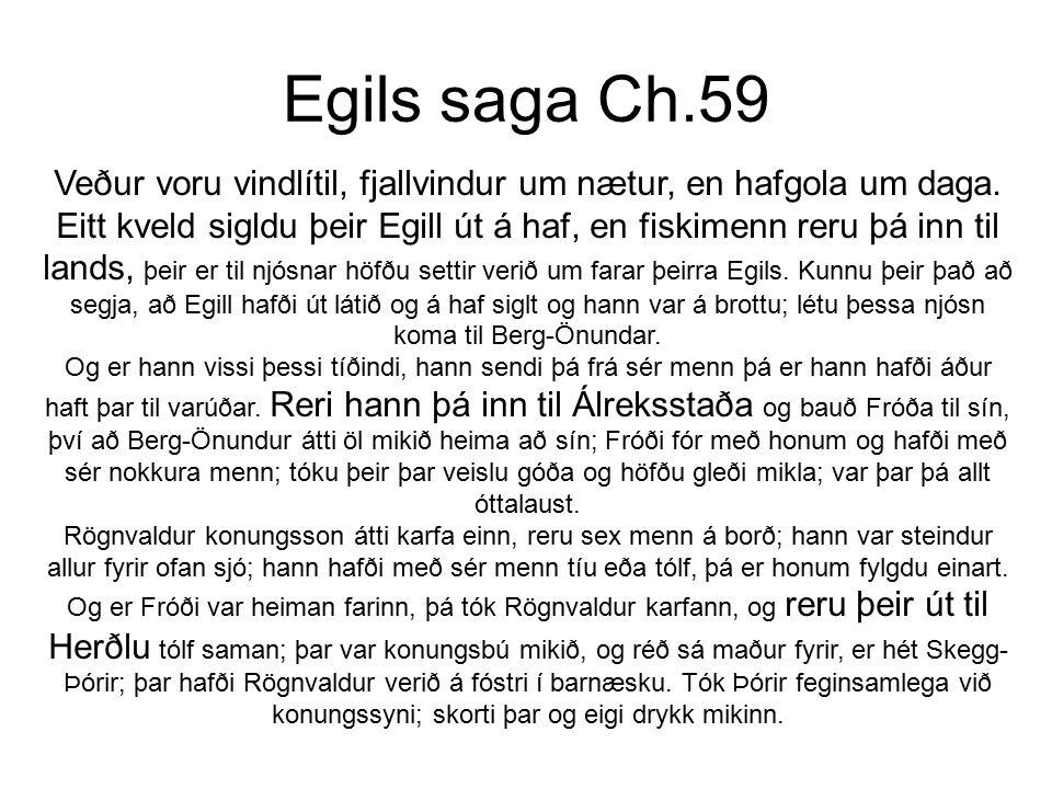 Egils saga Ch.59 Veður voru vindlítil, fjallvindur um nætur, en hafgola um daga. Eitt kveld sigldu þeir Egill út á haf, en fiskimenn reru þá inn til l