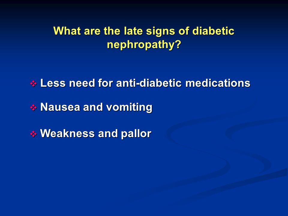 What are the late signs of diabetic nephropathy.