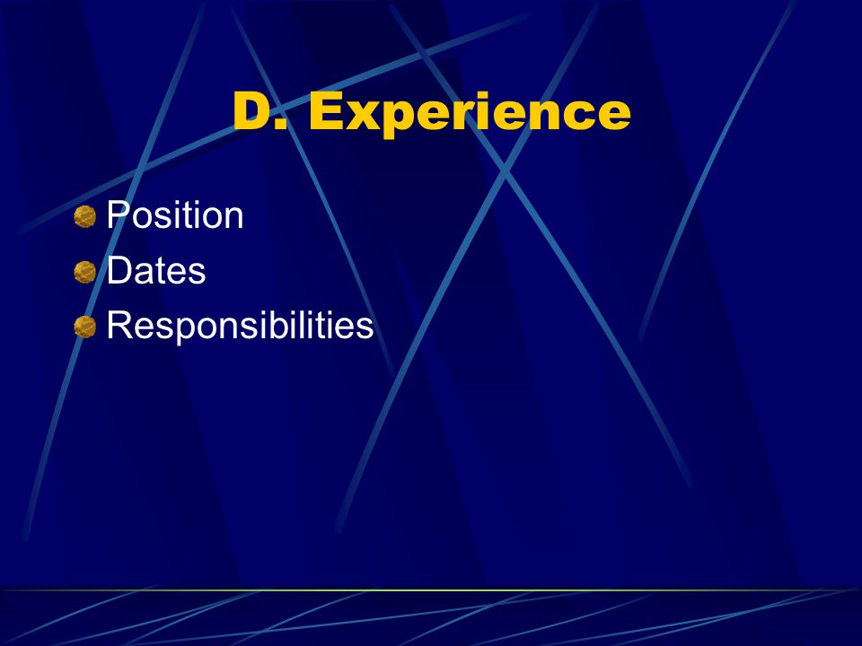 D. Experience Position Dates Responsibilities