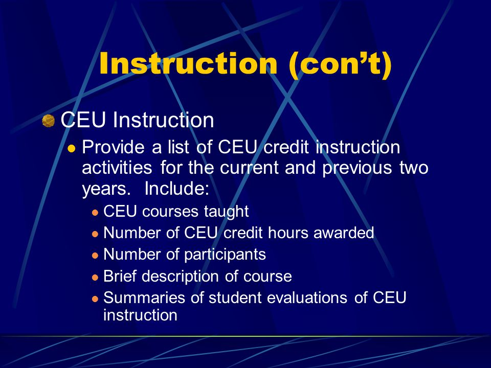 Instruction (con't) CEU Instruction Provide a list of CEU credit instruction activities for the current and previous two years.