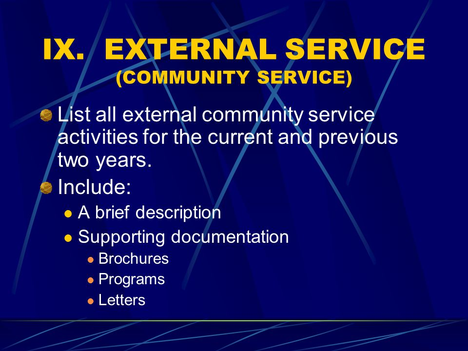 IX. EXTERNAL SERVICE (COMMUNITY SERVICE) List all external community service activities for the current and previous two years. Include: A brief descr