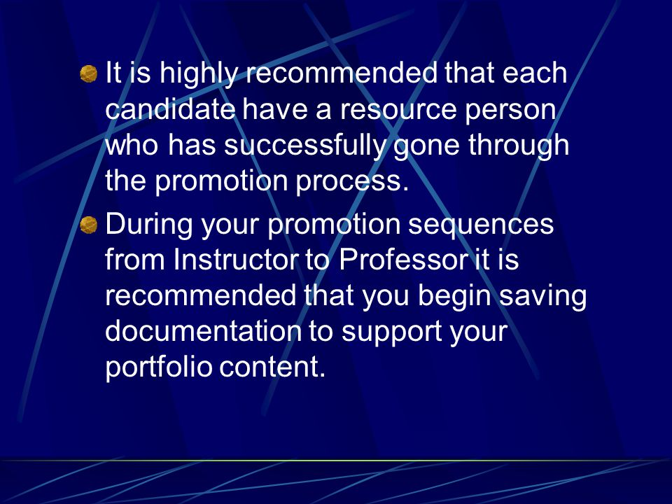 It is highly recommended that each candidate have a resource person who has successfully gone through the promotion process.