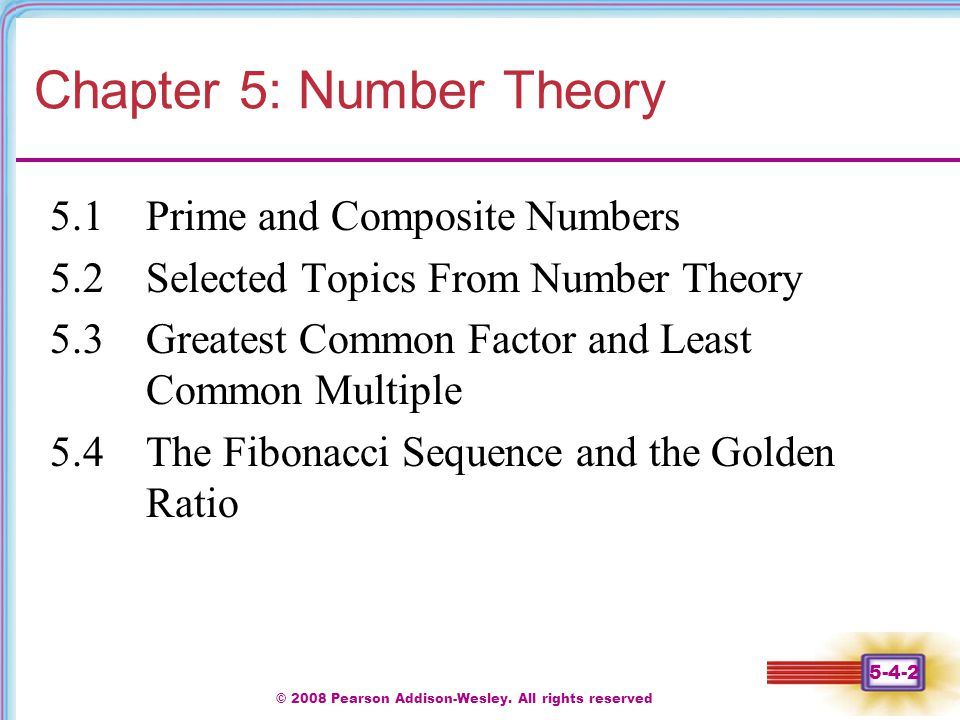 © 2008 Pearson Addison-Wesley. All rights reserved 5-4-2 Chapter 5: Number Theory 5.1 Prime and Composite Numbers 5.2 Selected Topics From Number Theo