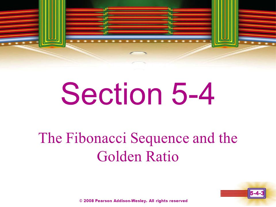 © 2008 Pearson Addison-Wesley. All rights reserved 5-4-3 Chapter 1 Section 5-4 The Fibonacci Sequence and the Golden Ratio