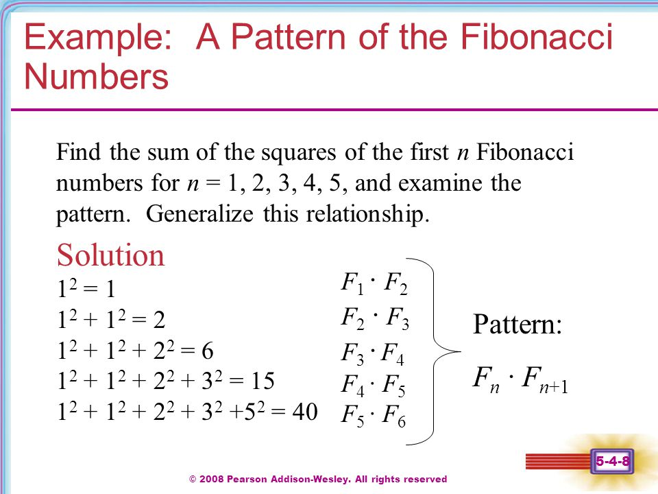 © 2008 Pearson Addison-Wesley. All rights reserved 5-4-8 Example: A Pattern of the Fibonacci Numbers Find the sum of the squares of the first n Fibona