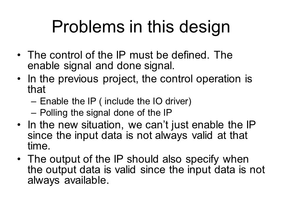 Problems in this design The control of the IP must be defined. The enable signal and done signal. In the previous project, the control operation is th