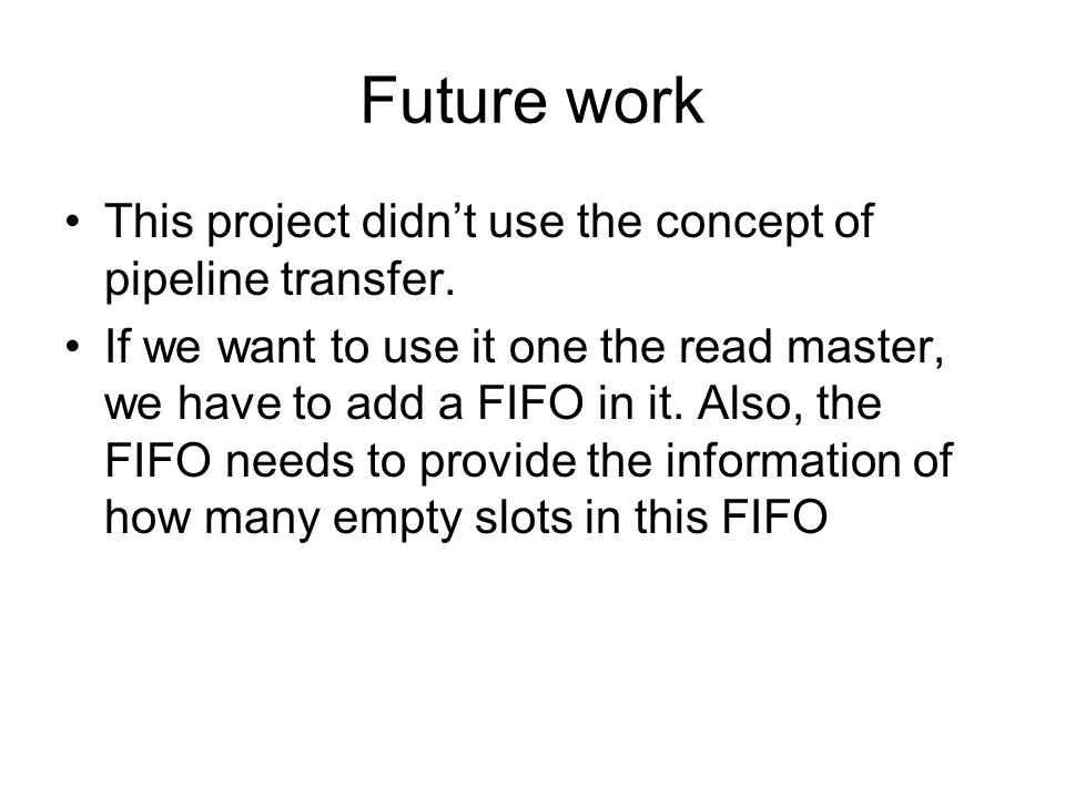 Future work This project didn't use the concept of pipeline transfer.