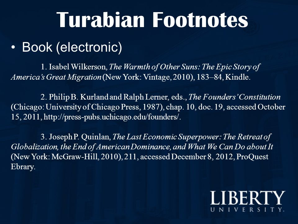 Turabian Footnotes Book (electronic) 1. Isabel Wilkerson, The Warmth of Other Suns: The Epic Story of America's Great Migration (New York: Vintage, 20