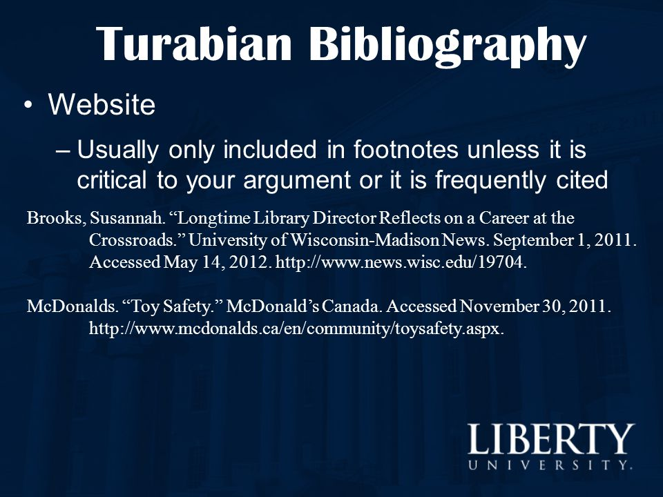 """Turabian Bibliography Website –Usually only included in footnotes unless it is critical to your argument or it is frequently cited Brooks, Susannah. """""""