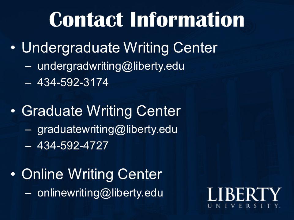 Contact Information Undergraduate Writing Center – undergradwriting@liberty.edu – 434-592-3174 Graduate Writing Center – graduatewriting@liberty.edu –