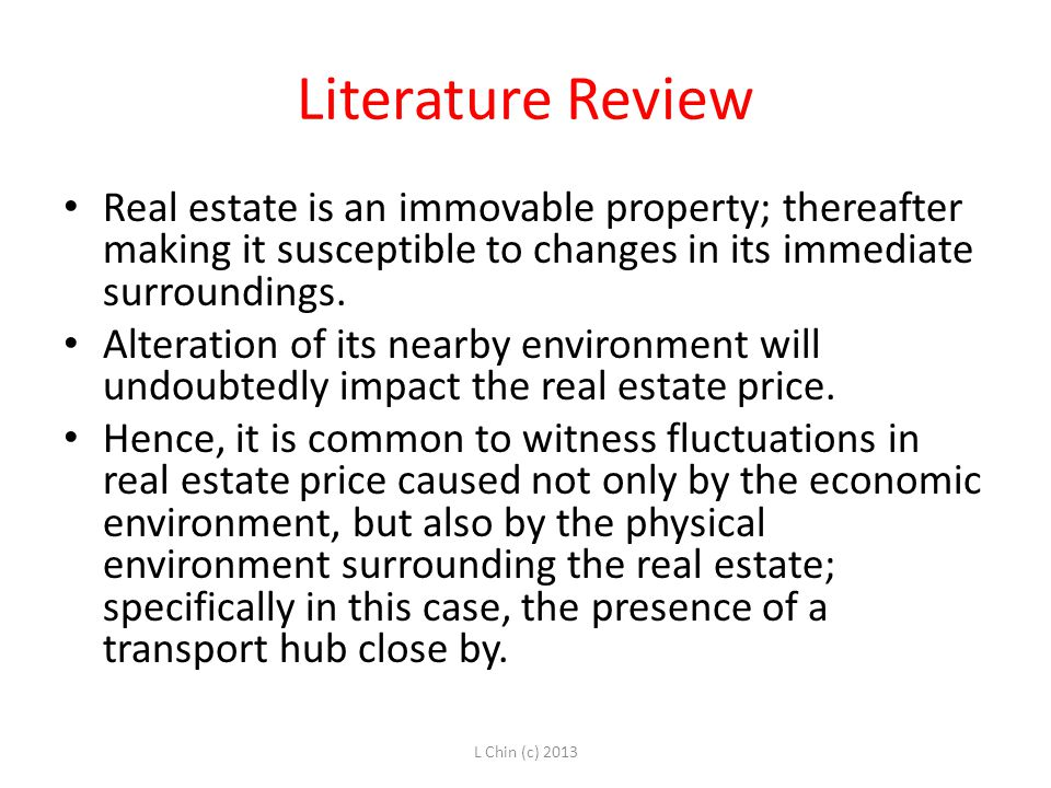 Literature Review Real estate is an immovable property; thereafter making it susceptible to changes in its immediate surroundings.