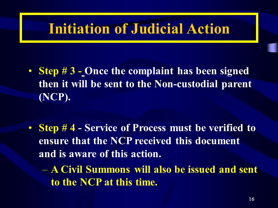 16 Step # 3 - Once the complaint has been signed then it will be sent to the Non-custodial parent (NCP).