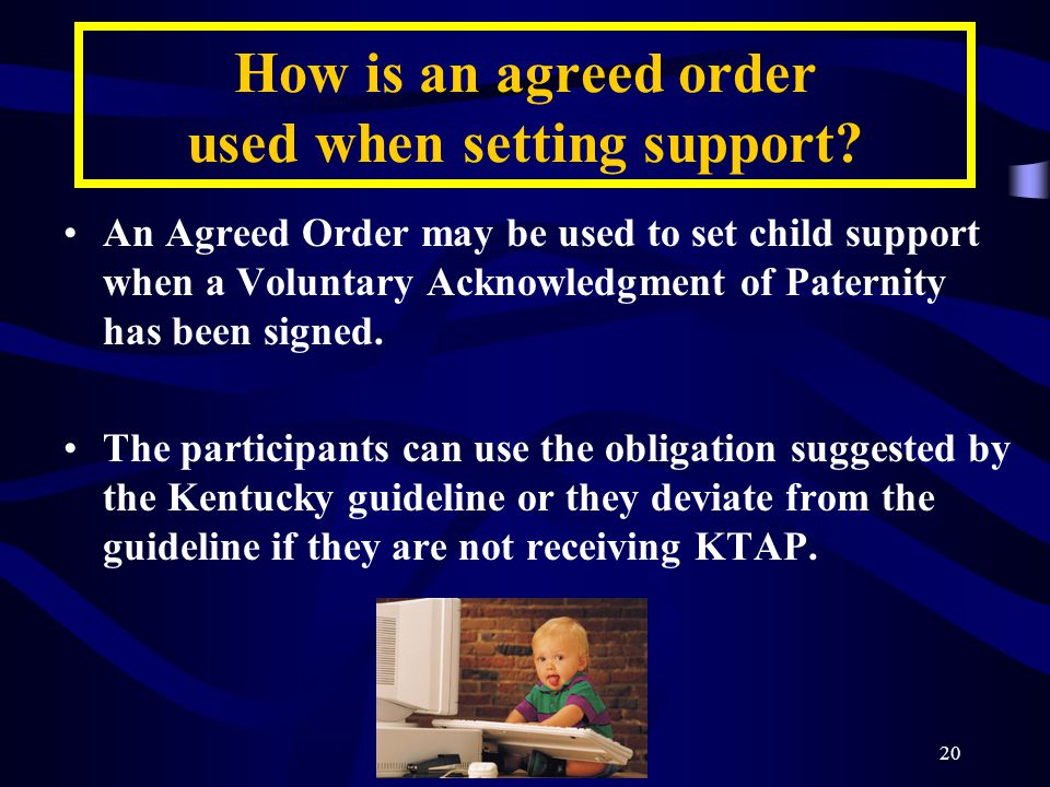 20 How is an agreed order used when setting support.