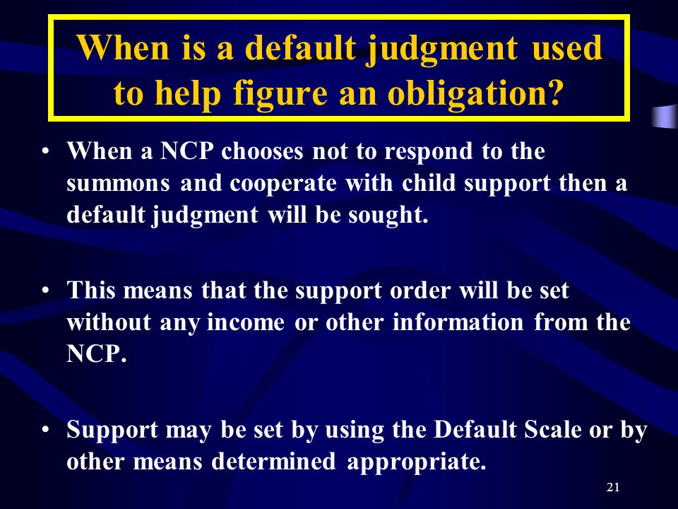 21 When is a default judgment used to help figure an obligation.