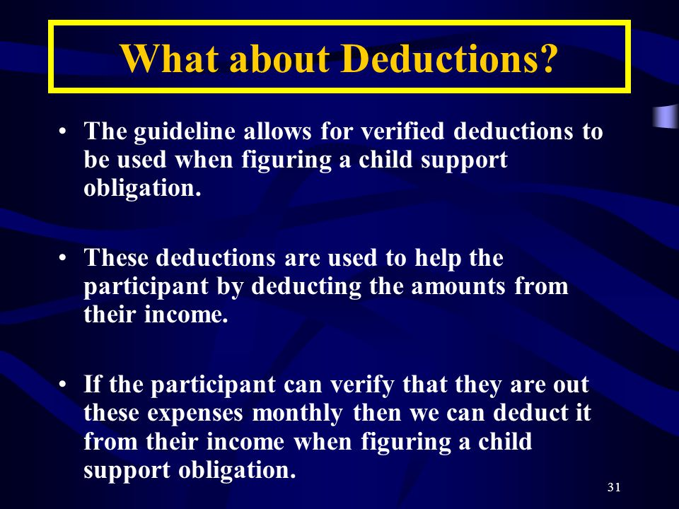 31 The guideline allows for verified deductions to be used when figuring a child support obligation.