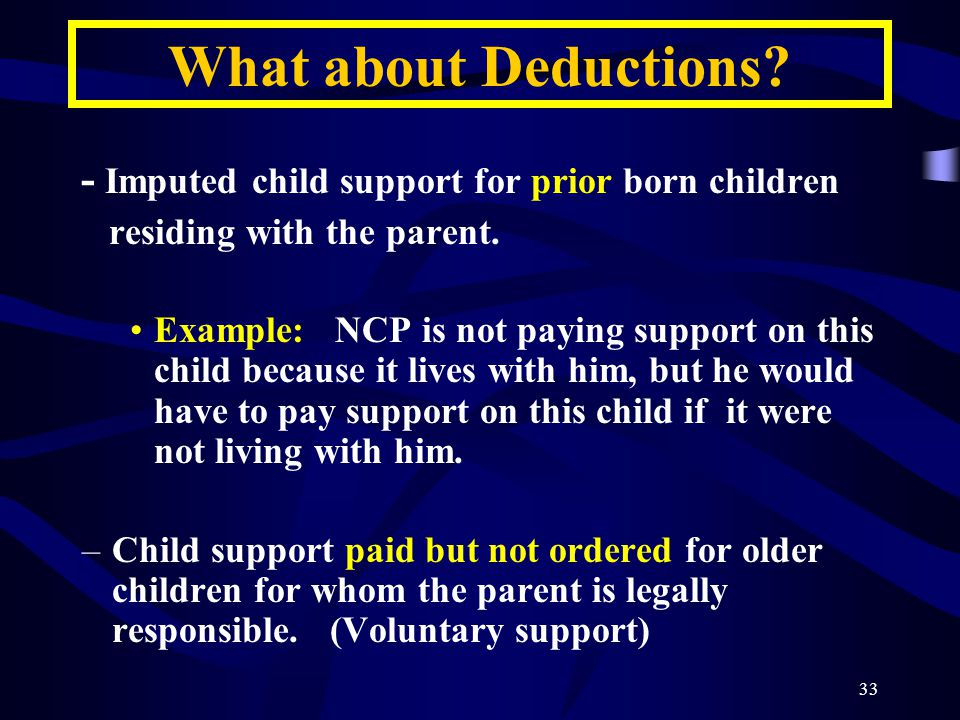 33 - Imputed child support for prior born children residing with the parent.