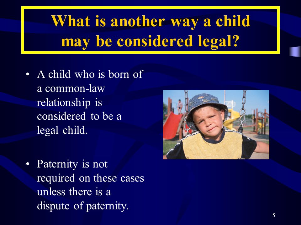 5 What is another way a child may be considered legal.