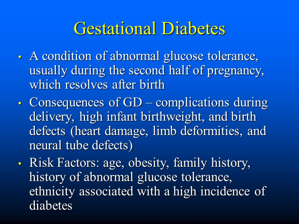 Gestational Diabetes A condition of abnormal glucose tolerance, usually during the second half of pregnancy, which resolves after birth A condition of