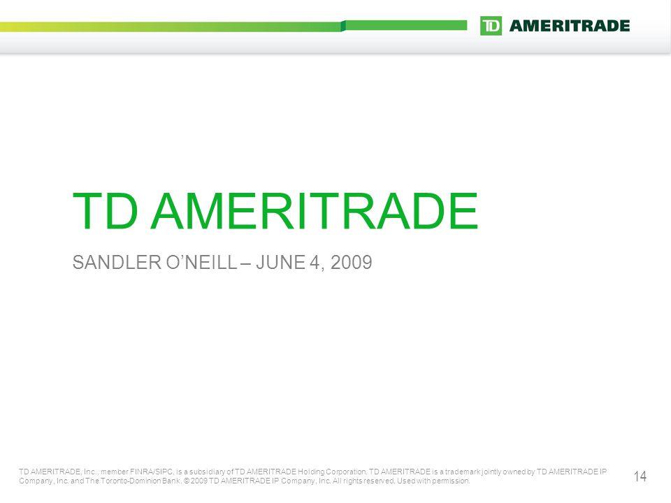 14 TD AMERITRADE SANDLER O'NEILL – JUNE 4, 2009 TD AMERITRADE, Inc., member FINRA/SIPC, is a subsidiary of TD AMERITRADE Holding Corporation.