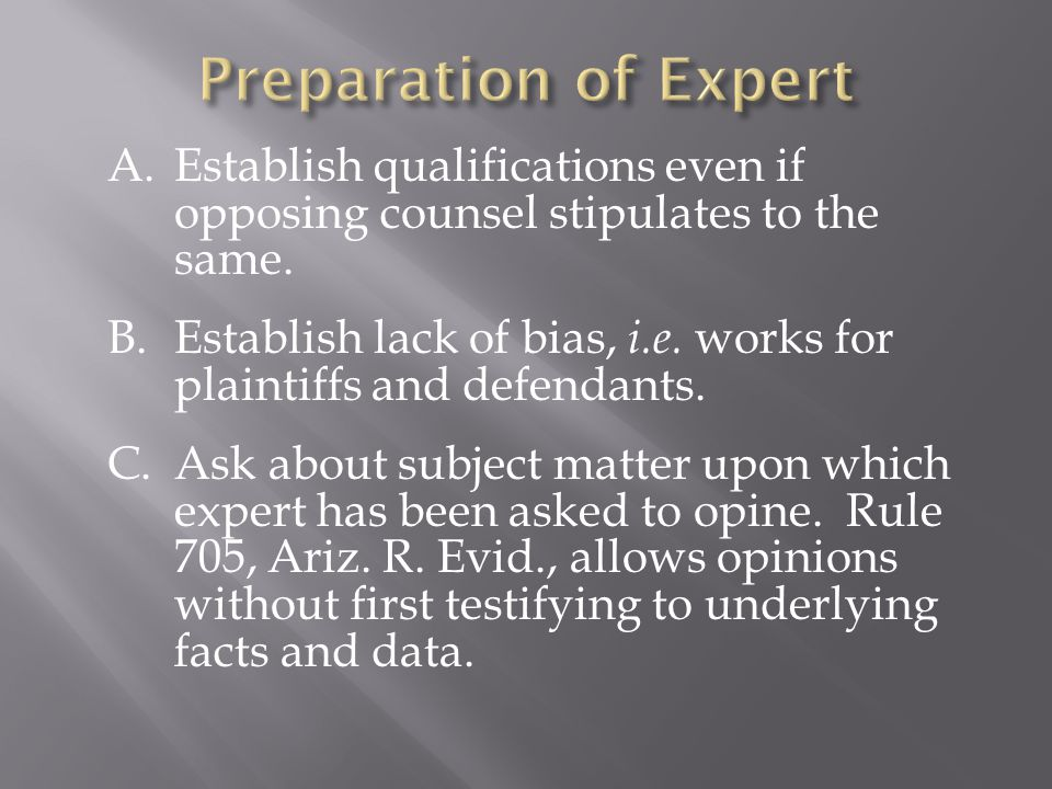 A.Establish qualifications even if opposing counsel stipulates to the same.