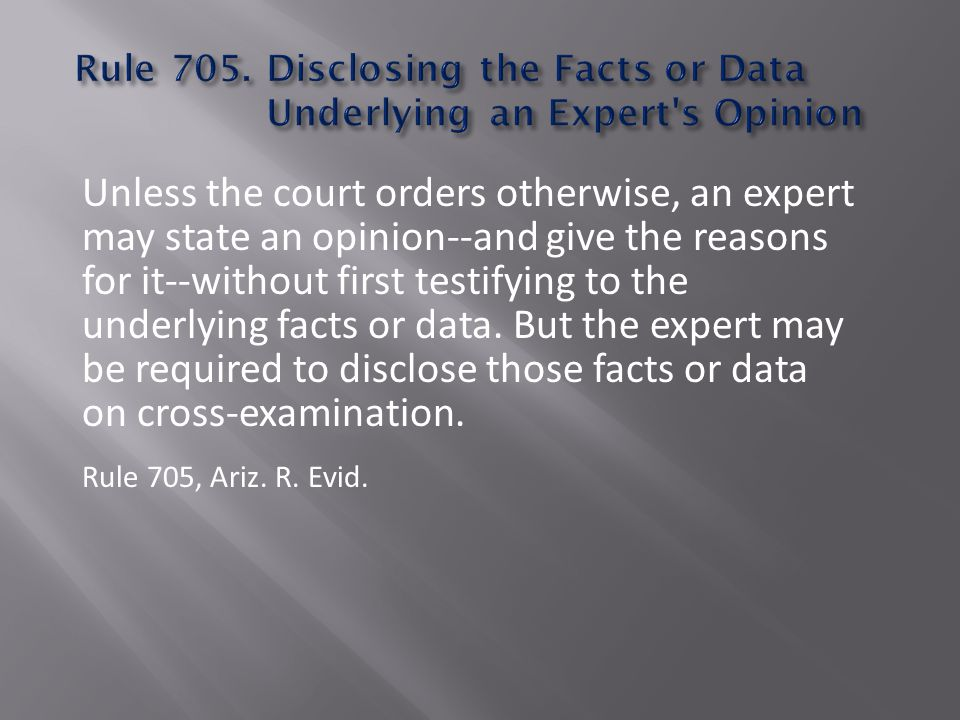 Unless the court orders otherwise, an expert may state an opinion--and give the reasons for it--without first testifying to the underlying facts or data.