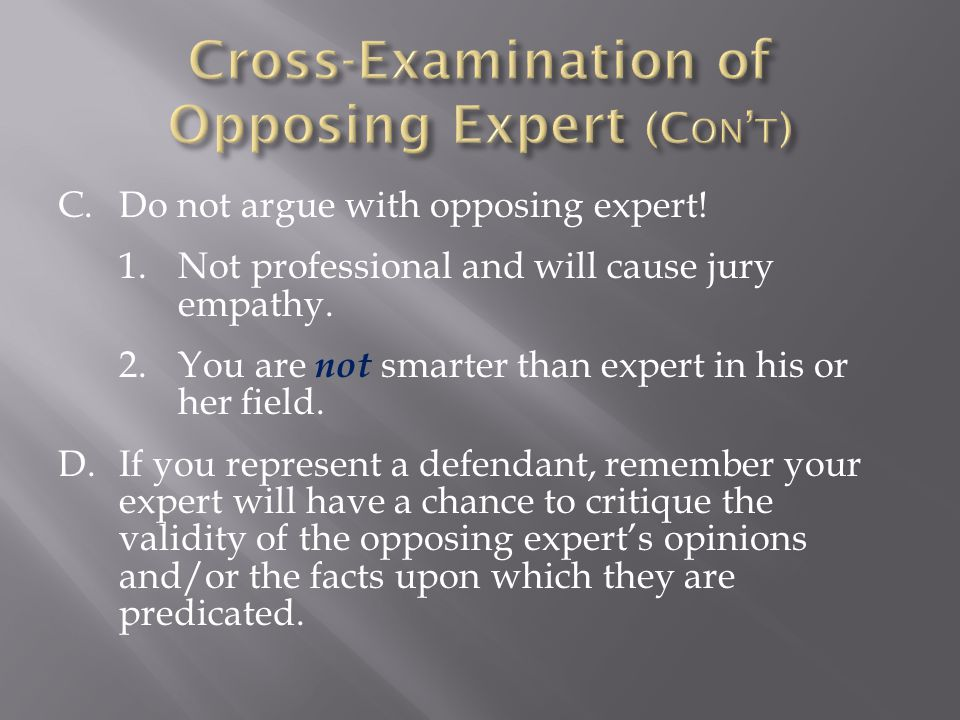C.Do not argue with opposing expert.1.Not professional and will cause jury empathy.