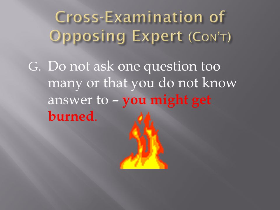 G. Do not ask one question too many or that you do not know answer to – you might get burned.