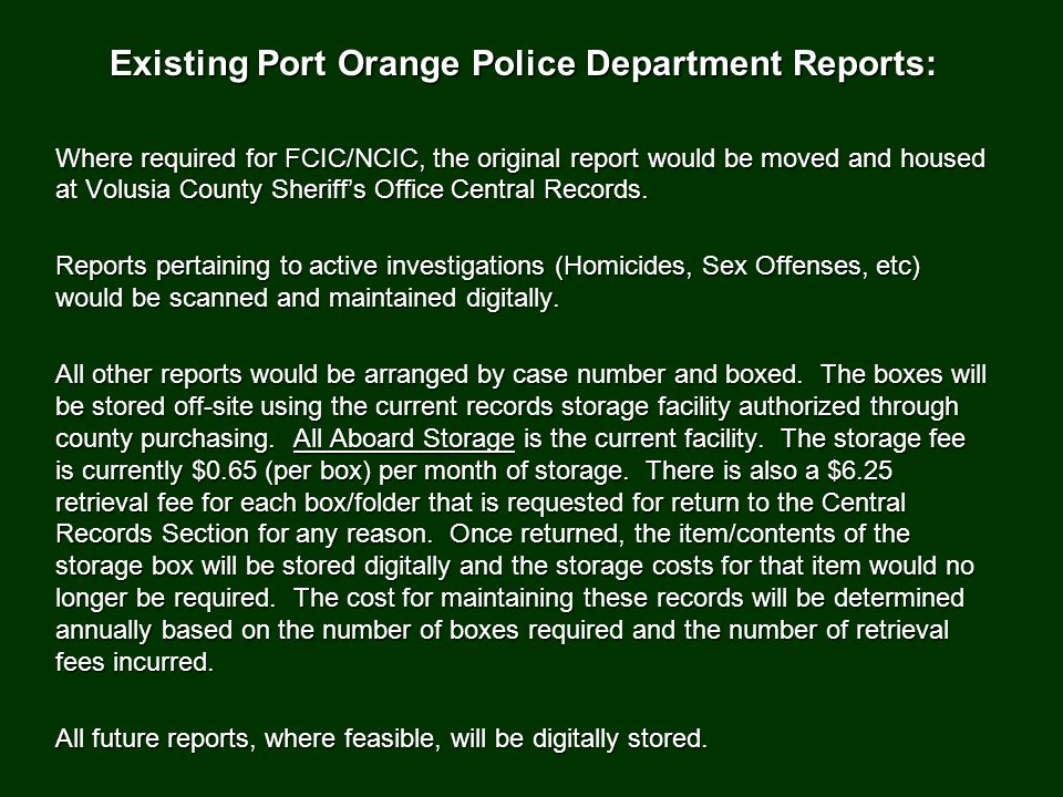 Existing Port Orange Police Department Reports: Where required for FCIC/NCIC, the original report would be moved and housed at Volusia County Sheriff's Office Central Records.
