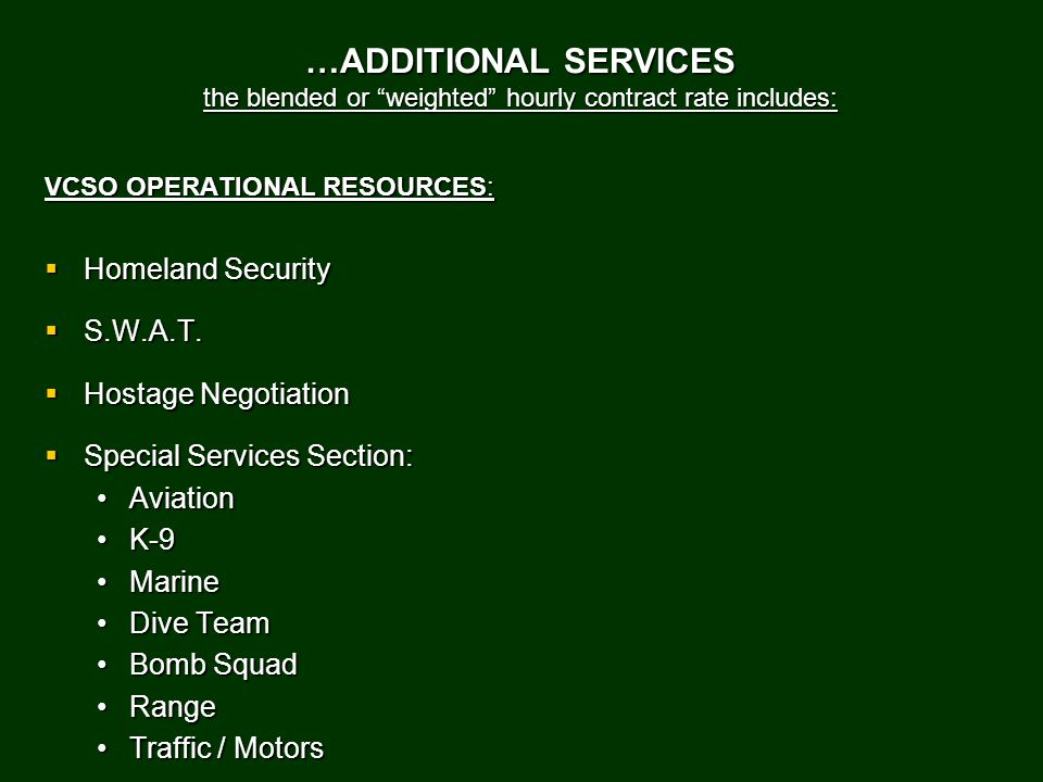 …ADDITIONAL SERVICES the blended or weighted hourly contract rate includes: VCSO OPERATIONAL RESOURCES:  Homeland Security  S.W.A.T.