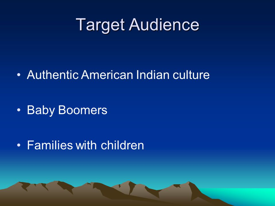 Target Audience Authentic American Indian culture Baby Boomers Families with children