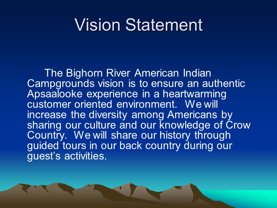 Vision Statement The Bighorn River American Indian Campgrounds vision is to ensure an authentic Apsaalooke experience in a heartwarming customer orien