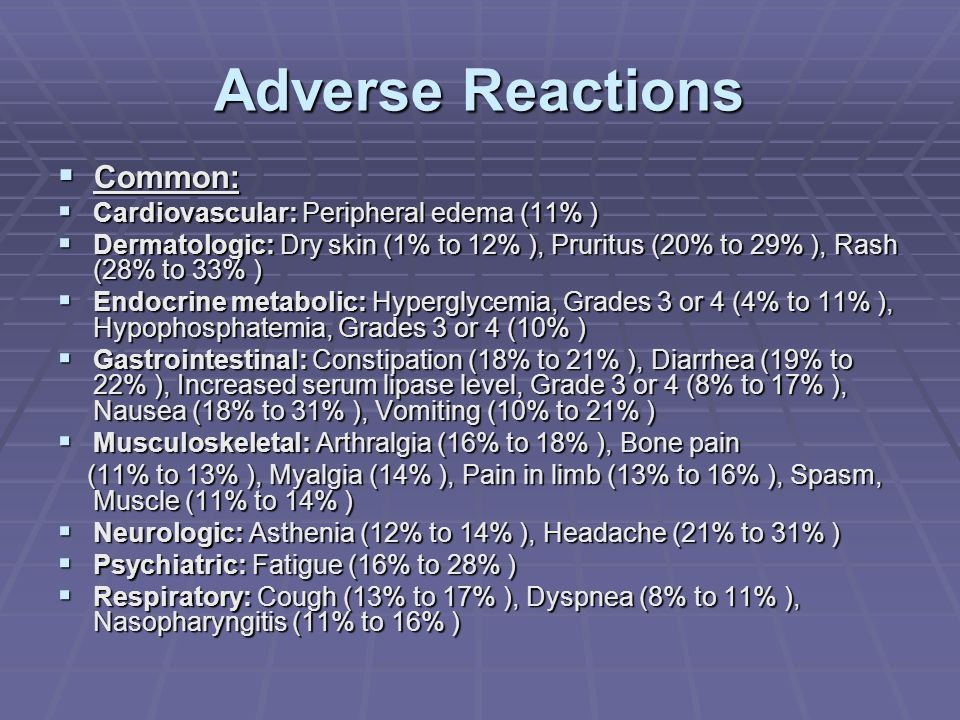 Adverse Reactions  Common:  Cardiovascular: Peripheral edema (11% )  Dermatologic: Dry skin (1% to 12% ), Pruritus (20% to 29% ), Rash (28% to 33%