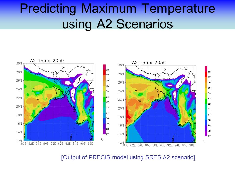 Predicting Maximum Temperature using A2 Scenarios [Output of PRECIS model using SRES A2 scenario]