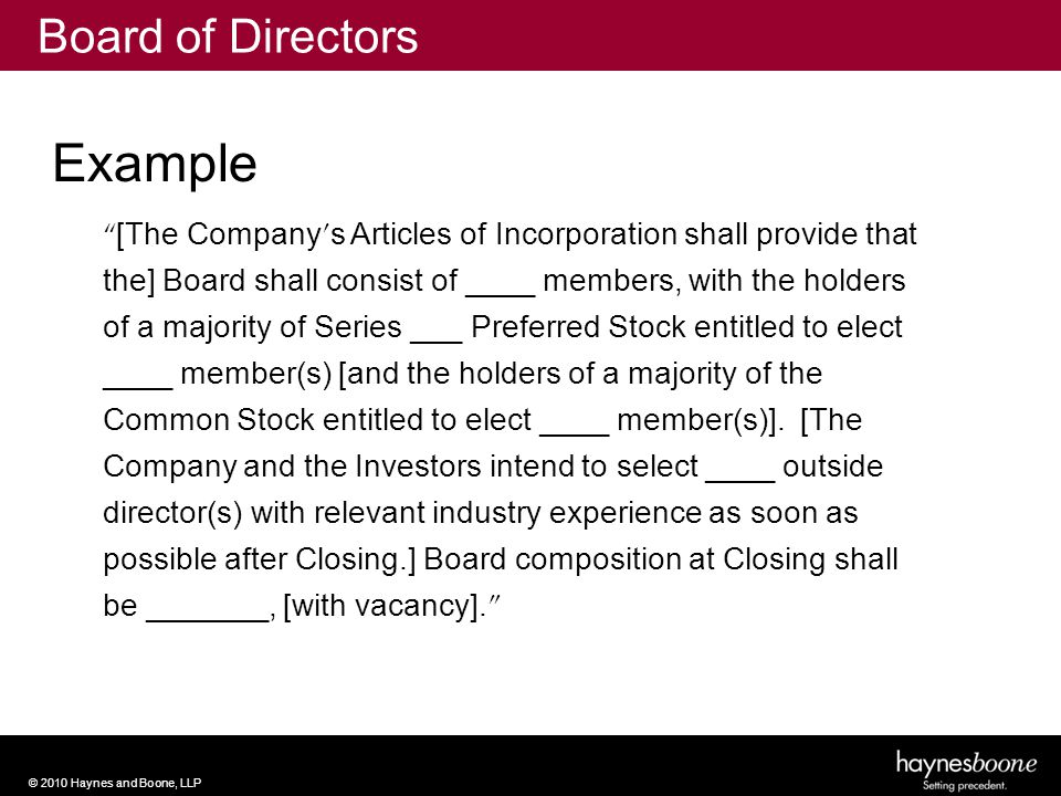 © 2010 Haynes and Boone, LLP [The Company ' s Articles of Incorporation shall provide that the] Board shall consist of ____ members, with the holders of a majority of Series ___ Preferred Stock entitled to elect ____ member(s) [and the holders of a majority of the Common Stock entitled to elect ____ member(s)].