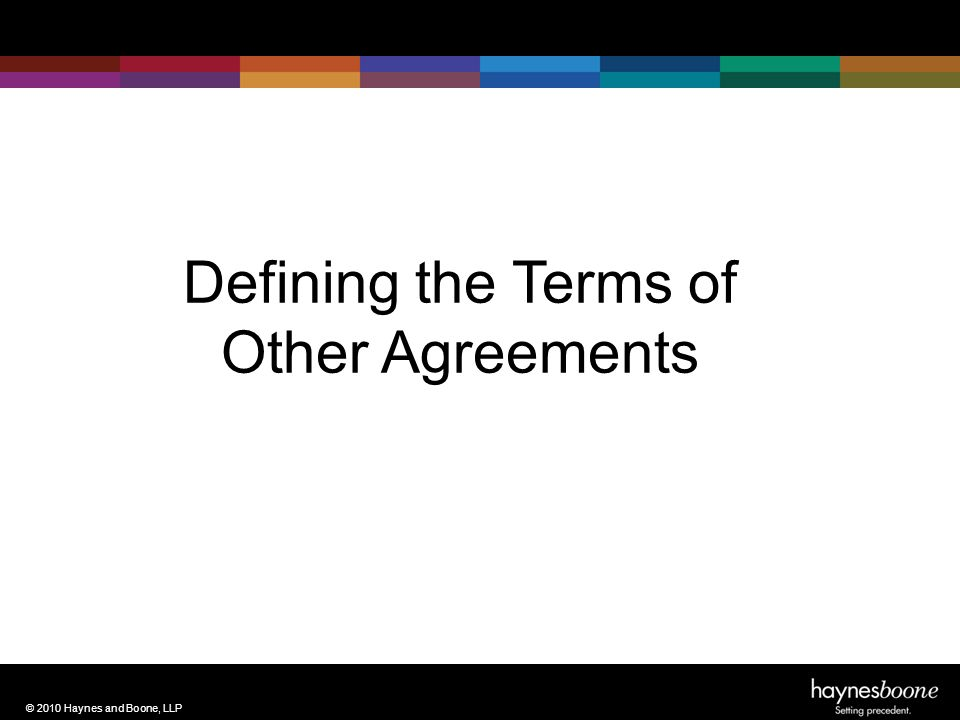 © 2010 Haynes and Boone, LLP Defining the Terms of Other Agreements