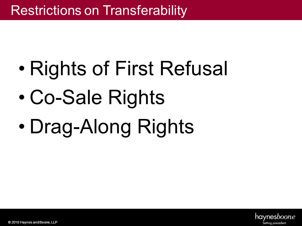 © 2010 Haynes and Boone, LLP Rights of First Refusal Co-Sale Rights Drag-Along Rights Restrictions on Transferability