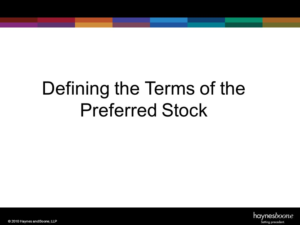 © 2010 Haynes and Boone, LLP First pay the original purchase price [plus premium?] plus accrued dividends on each share of Series ___ Preferred Stock.