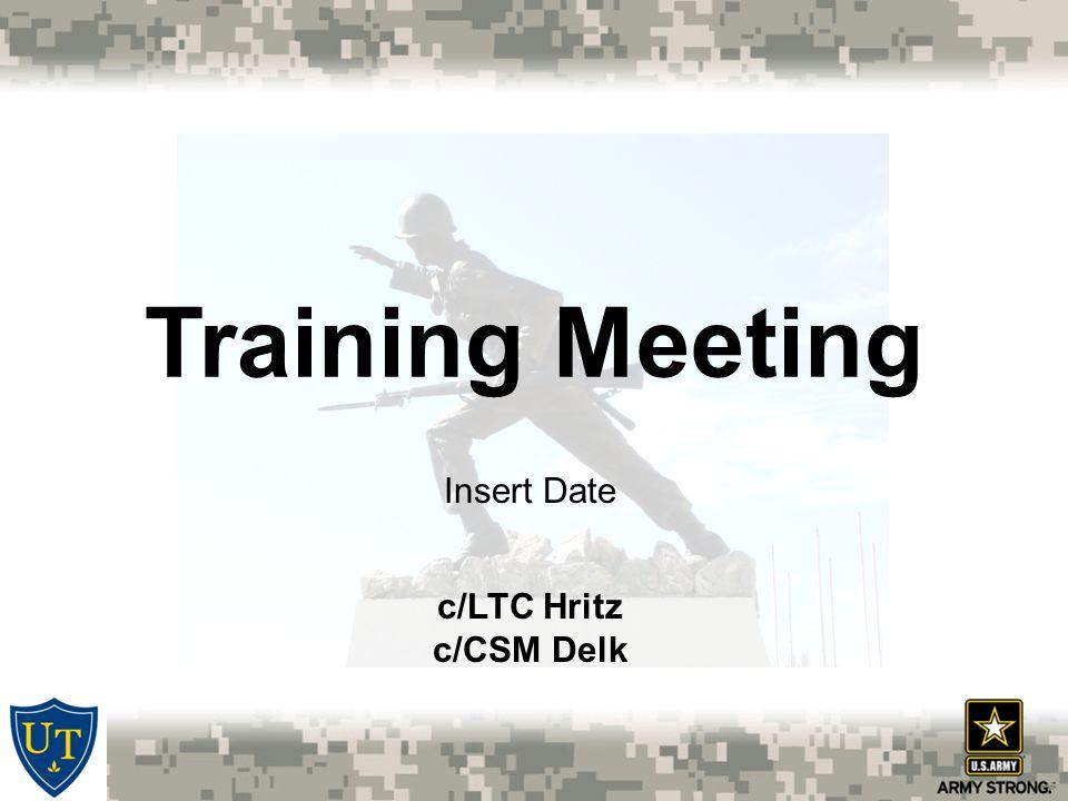 Training Meeting Insert Date c/LTC Hritz c/CSM Delk